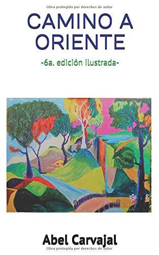 CAMINO A ORIENTE: -6ª. Edición ilustrada-