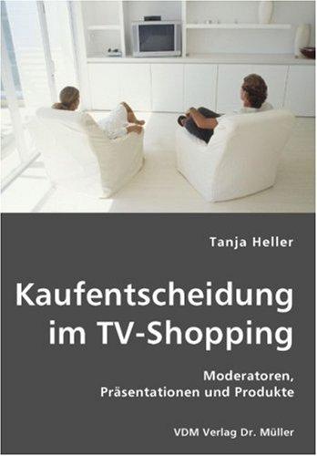 Kaufentscheidung im TV-Shopping: Moderatoren, Präsentationen und Produkte