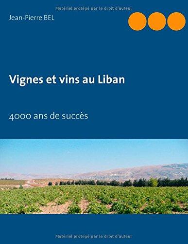 Vignes et vins au Liban : 4000 ans de succès par Jean-Pierre Bel