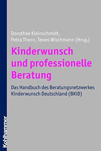 Kinderwunsch und professionelle Beratung: Das Handbuch des Beratungsnetzwerkes Kinderwunsch Deutschland (BKiD)