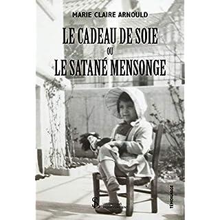 Le Cadeau de soie ou Le Satané Mensonge (French Edition)