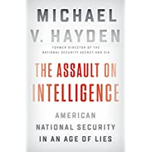 The Assault on Intelligence: American National Security in an Age of Lies (English Edition)