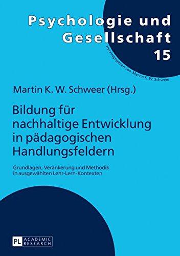 Bildung für nachhaltige Entwicklung in pädagogischen Handlungsfeldern: Grundlagen, Verankerung und Methodik in ausgewählten Lehr-Lern-Kontexten (Psychologie und Gesellschaft, Band 15)