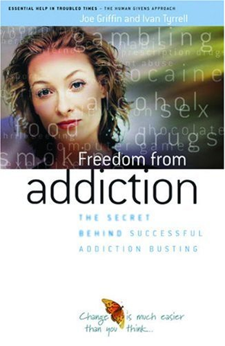 Freedom from Addiction: The Secret Behind Successful Addiction Busting (Human Givens Approach)