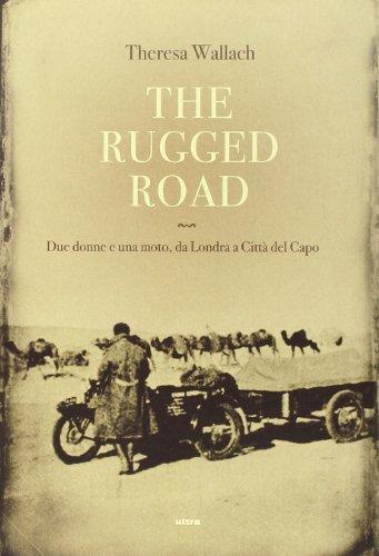 The rugged road. Due donne e una moto, da Londra a Città del Cap