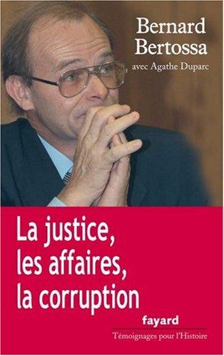 La justice, les affaires, la corruption : Conversations avec Agathe Duparc par Bernard Bertossa
