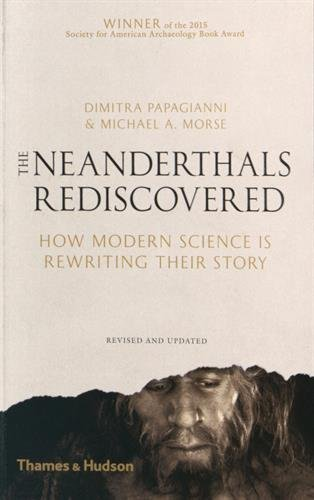 The Neanderthals Rediscovered: How Modern Science is Rewriting Their Story by Dimitra Papagianni (2015-09-02)