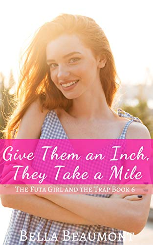 Give Them an Inch, They Take a Mile (The Futa Girl and the Trap Book 6) (English Edition)