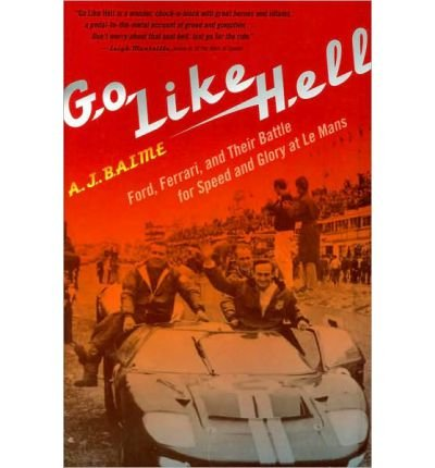 [( Go Like Hell: Ford, Ferrari, and Their Battle for Speed and Glory at Le Mans )] [by: A J Baime] [Jun-2010]