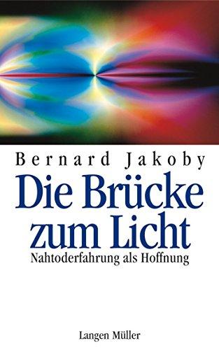 Die Brücke zum Licht: Nah-Toderfahrung als Hoffnung von Bernard Jakoby (1. Juli 2007) Gebundene Ausgabe