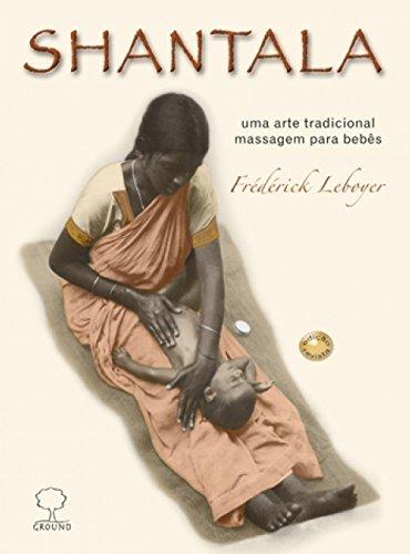 Shantala. Uma Arte Tradicional. Massagem para Bebês (Em Portuguese do Brasil)