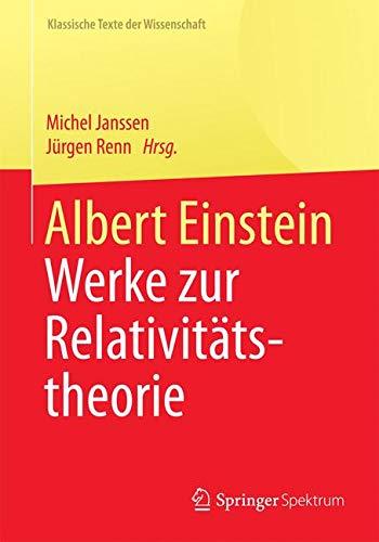 Albert Einstein: Werke zur Relativitätstheorie (Klassische Texte der Wissenschaft)
