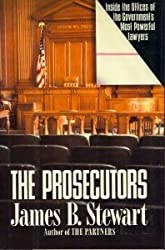 The Prosecutors: Inside the Offices of the Government's Most Powerful Lawyers by James B. Stewart (1987-09-01)