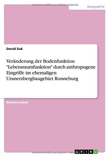 Ver??nderung der Bodenfunktion Lebensraumfunktion durch anthropogene Eingriffe im ehemaligen Uranerzbergbaugebiet Ronneburg by David Zuk (2009-06-30)