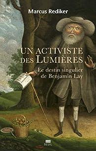 Un activiste des Lumières - Le destin singulier de Benjamin Lay par Marcus Buford Rediker