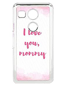 Nexus 5X Cases & Covers - Happy Mothers Day - I Love You Mommy - Quote - Designer Printed Hard Shell Transparent Sides