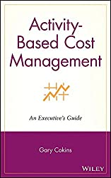 [(Activity-based Cost Management : An Executive's Guide)] [By (author) Gary Cokins] published on (September, 2001)