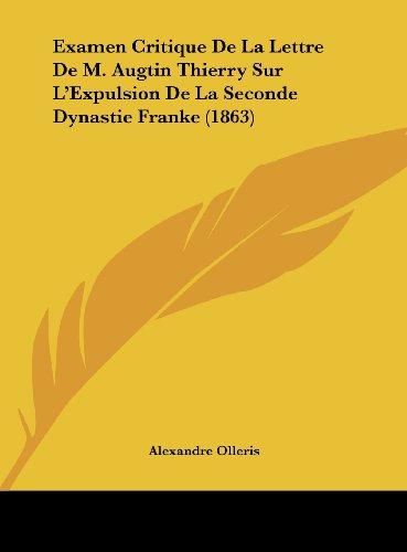 Examen Critique de La Lettre de M. Augtin Thierry Sur L'Expulsion de La Seconde Dynastie Franke (1863)
