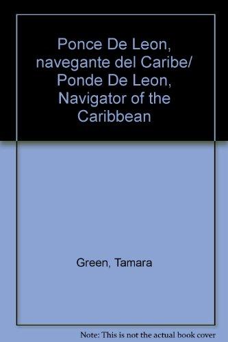 Ponce De Leon, navegante del Caribe/Ponde De Leon, Navigator of the Caribbean por Tamara Green