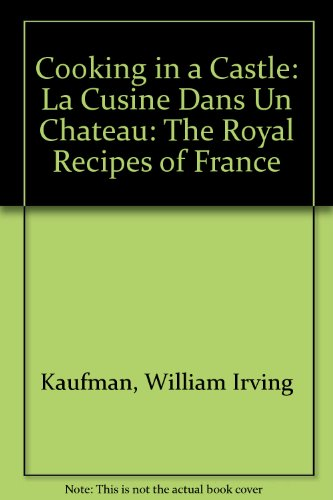 Cooking in a Castle: La Cusine Dans Un Chateau: The Royal Recipes of France