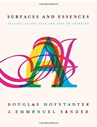 Surfaces and Essences: Analogy as the Fuel and Fire of Thinking by Douglas Hofstadter (2013-04-23)
