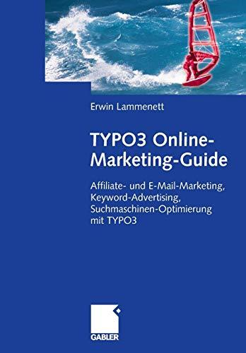 TYPO3 Online-Marketing-Guide: Affiliate- und E-Mail-Marketing, Keyword-Advertising, Suchmaschinen-Optimierung mit TYPO3