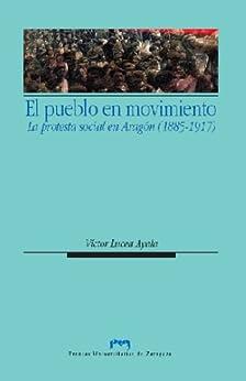El pueblo en movimiento: protesta social en Aragón (1885-1917) (Ciencias Sociales 75) de [Lucea Ayala, Víctor]