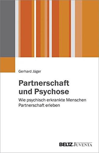 Partnerschaft und Psychose: Wie psychisch erkrankte Menschen Partnerschaft erleben