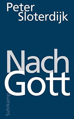 Nach Gott: Glaubens- und Unglaubensversuche par Peter Sloterdijk