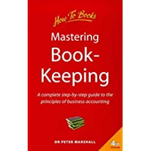Mastering Book-keeping: A Complete Step-by-step Guide to the Principles of Business Accounting (How to) by Dr. Peter Marshall (1999-08-27)