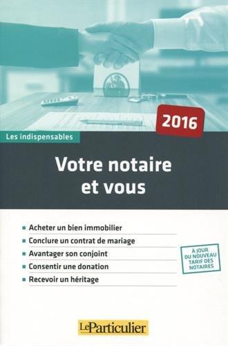 Votre notaire et vous par Le Particulier Editions