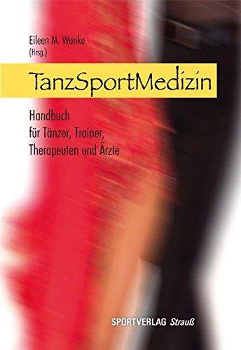 TanzSportMedizin: Handbuch für Tänzer, Trainer, Therapeuten und Ärzte