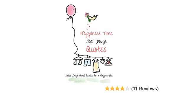 Happiness Time 365 Days Quotes Daily Inspirational Quotes For A Happy You Ebook Parker Pie Amazon Co Uk Kindle Store