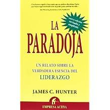Paradoja: Un relato sobre la verdadera esencia del liderazgo (Narrativa empresarial)