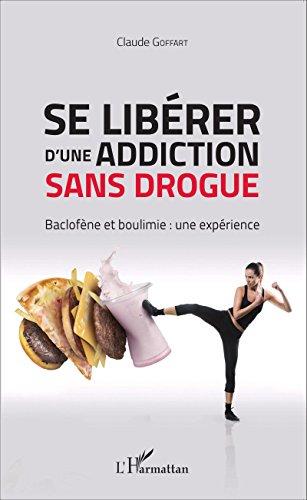 Se libérer d'une addiction sans drogue: Baclofène et boulimie : une expérience
