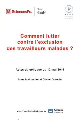Comment lutter contre l'exclusion des travailleurs malades ? : Actes du colloque du 12 mai 2011