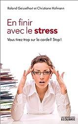 En finir avec le stress (ne 2012): Vous tirez trop sur la corde ? Stop !