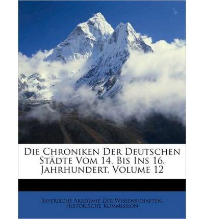 Die Chroniken Der Deutschen Stdte Vom 14. Bis Ins 16. Jahrhundert, Volume 12 (Paperback)(German) - Common