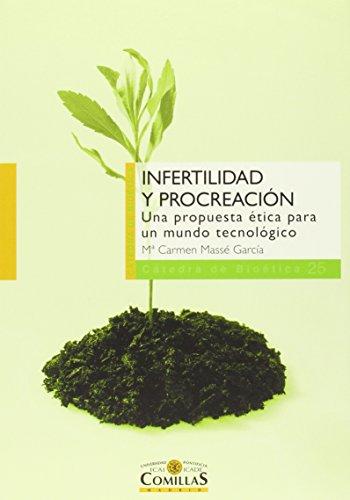 Infertilidad Y Procreación. Una Propuesta Ética Para Un Mundo Tecnológico (Cátedra de Bioética) por Mª Carmen Massé García