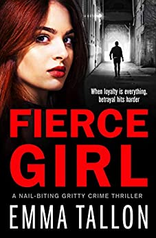 Fierce Girl: A nail-biting gritty crime thriller by [Tallon, Emma]