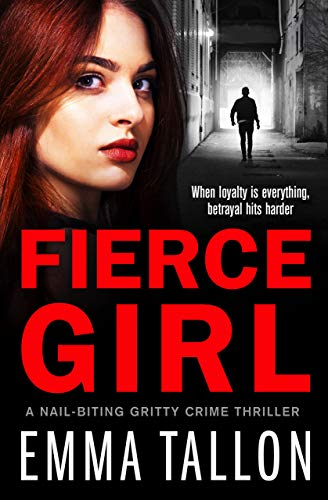 Fierce Girl: A nail-biting gritty crime thriller by [Tallon, Emma]