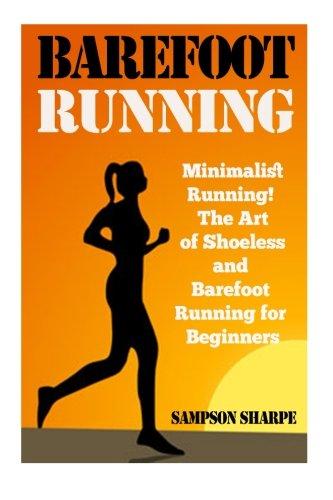 Barefoot Running: Minimalist Running! The Art of Shoeless and Barefoot Running for Beginners (Barefoot Running - Minimalist - Jogging - Track and Field - Running) por James Alan Driver