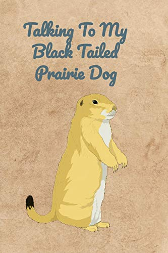 Talking To My Black Tailed Prairie Dog - Black-tailed Prairie Dog