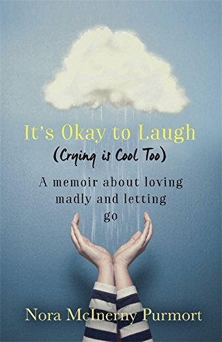 It's Okay to Laugh (Crying is Cool Too): A memoir about loving madly and letting go by Nora McInerny Purmort (2016-05-24)
