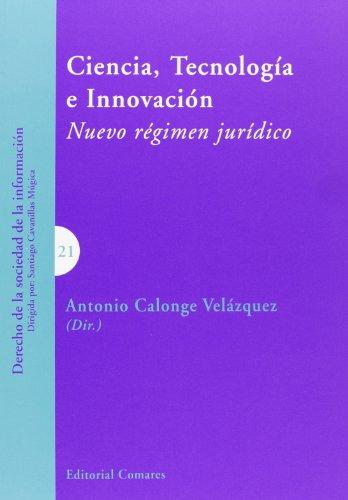 Ciencia. tecnología e innovación. Nuevo régimen jurídico (Dcho. Sociedad Informacion) por Antonio Calonge Velazquez