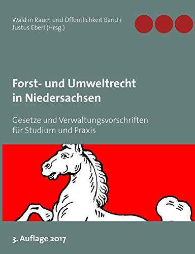 Forst- und Umweltrecht in Niedersachsen: Gesetze und Verwaltungsvorschriften für Studium und Praxis (Wald in Raum und Öffentlichkeit)