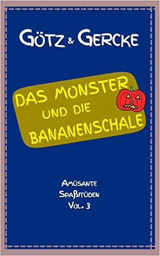 Das Monster und die Bananenschale (Amüsante Spaßitüden 3)