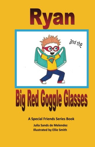 Ryan and the Big Red Goggle Glasses: A Special Friends Series Book (A Special Friends Super Friends Series Book)