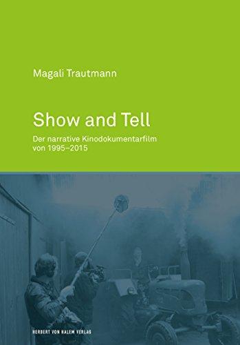 show-and-tell-der-narrative-kinodokumentarfilm-von-1995-2015-german-edition