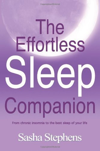 The Effortless Sleep Companion: From chronic insomnia to the best sleep of your life by Sasha Stephens (2013-10-09)